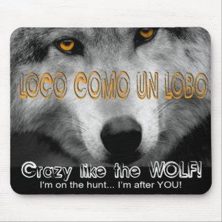 LOCO COMO UN LOBO - CRAZY LIKE A WOLF! MOUSE PAD