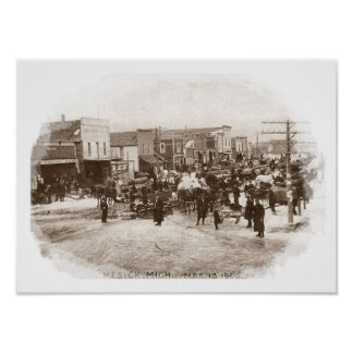 LOGGERS IN THE STREETS OF MESICK, MICHIGAN ~ 1909 POSTER