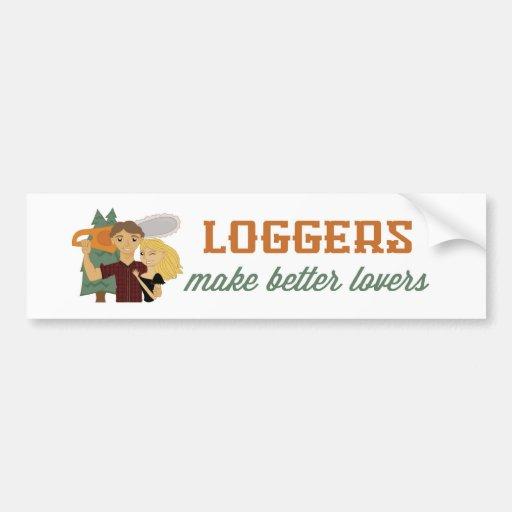 Loggers Make Better Lovers Bumper Sticker