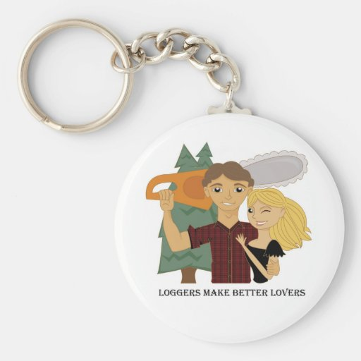 Loggers Make Better Lovers Keychain
