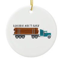 Logging Aint Easy Ceramic Ornament
