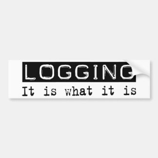 Logging It Is Bumper Stickers