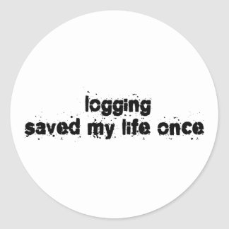 Logging Saved My Life Once Classic Round Sticker