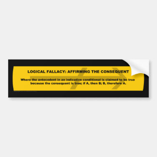 Logical Fallacy: Affirming the Consequent Bumper Sticker