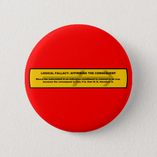 Logical Fallacy: Affirming the Consequent Button
