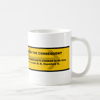 Logical Fallacy: Affirming the Consequent Coffee Mug
