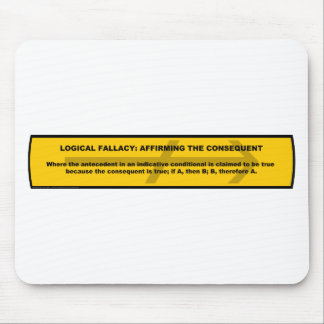 Logical Fallacy: Affirming the Consequent Mouse Pad