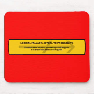 Logical Fallacy: Appeal to Probability Mouse Pad