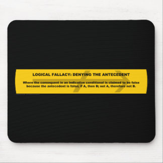 Logical Fallacy: Denying the Antecedent Mouse Pad