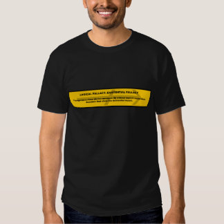 Logical Fallacy: Existential Fallacy Tee Shirt