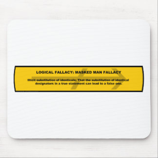 Logical Fallacy: Masked Man Fallacy Mouse Pad