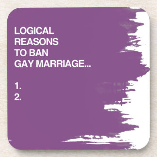 LOGICAL REASONS TO BAN GAY MARRIAGE DRINK COASTERS