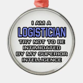 Logistician Joke ... Superior Intelligence Metal Ornament