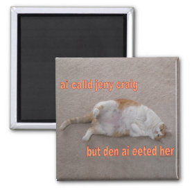 LOL CAT: ai calld jeny craig-but den ai eeted her Magnet