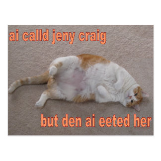 LOL CAT: ai calld jeny craig-but den ai eeted her Postcard