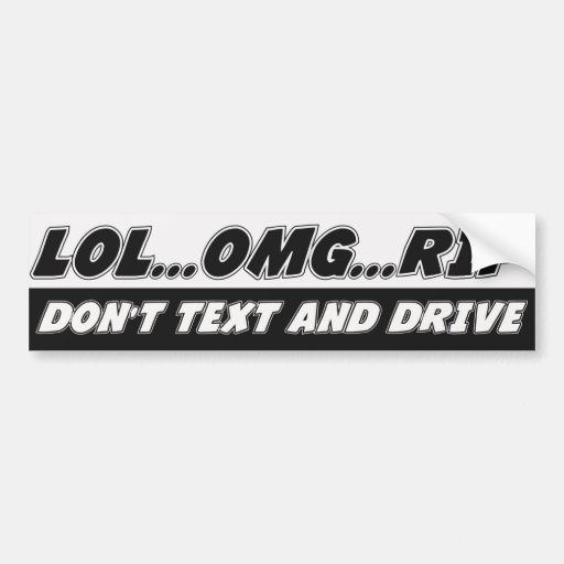LOL...OMG...RIP Don't Text and Drive Bumper Stickers
