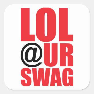 LOL @ UR SWAG SQUARE STICKER