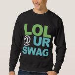 LOL @ UR SWAG SWEATSHIRT