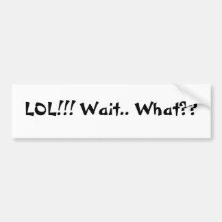 LOL!!! Wait.. What?? Car Bumper Sticker