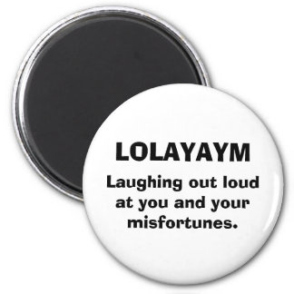 LOLAYAYM, Laughing out loud, at you and your, m... 2 Inch Round Magnet
