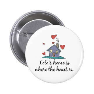 Lolo's Home is Where the Heart is Pinback Button