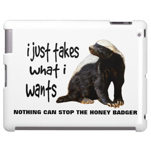 LOLS Style Honey Badger. I just takes what I wants