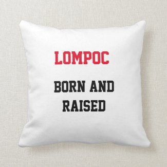 Lompoc Born and Raised Throw Pillow