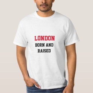 London Born and Raised T-Shirt