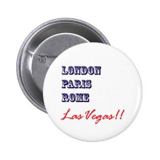 Londres París Roma, Las Vegas Pins