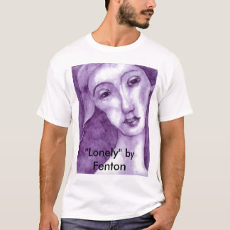 "Lonely, ""Lonely"" by Fenton T-Shirt"