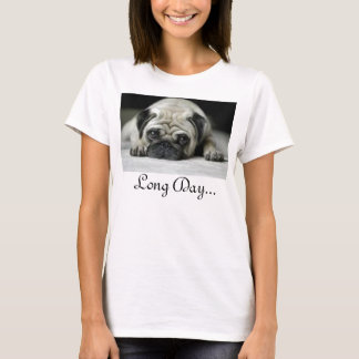 Long Day.. T-Shirt