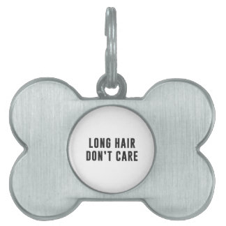 Long hair.. Don't care Pet Name Tag