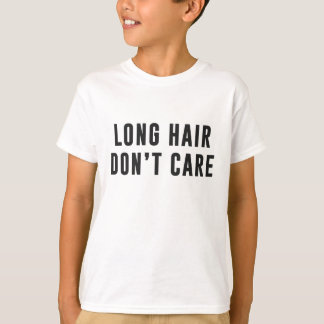 Long hair.. Don't care T-Shirt