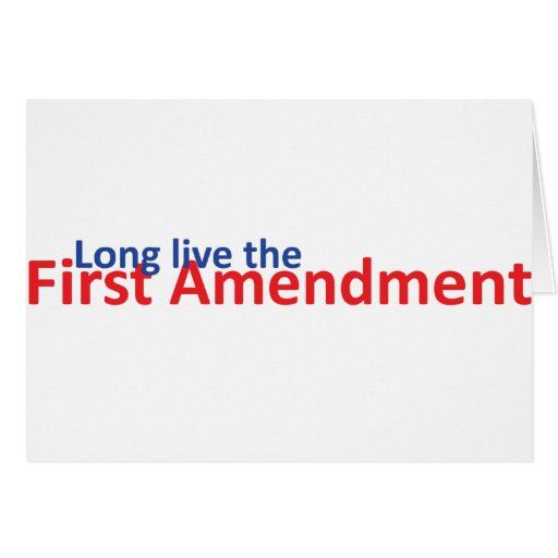 Long live the 1st Amenedment Greeting Card