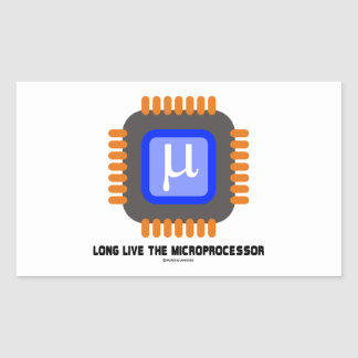 Long Live The Microprocessor (Geek Humor) Rectangular Sticker
