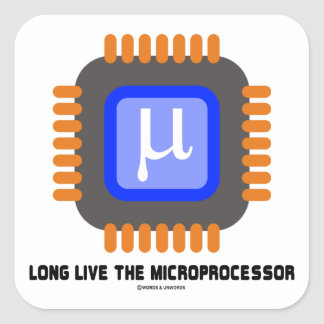 Long Live The Microprocessor (Geek Humor) Square Sticker