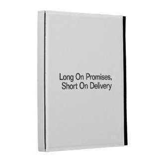 Long On Promises, Short On Delivery iPad Cases
