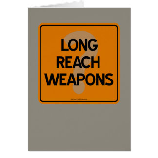 LONG REACH WEAPONS? CARD