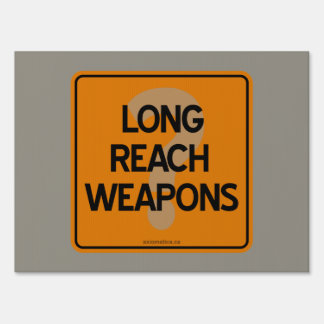 LONG REACH WEAPONS? LAWN SIGN
