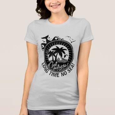 Beach Themed Long Time No Sea or Custom Message or Location T-Shirt