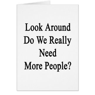 Look Around Do We Really Need More People Card