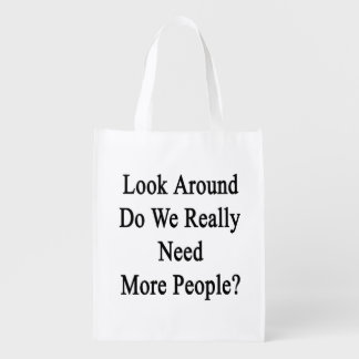 Look Around Do We Really Need More People Grocery Bag
