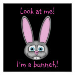 Look at me! I'm a bunneh! Posters