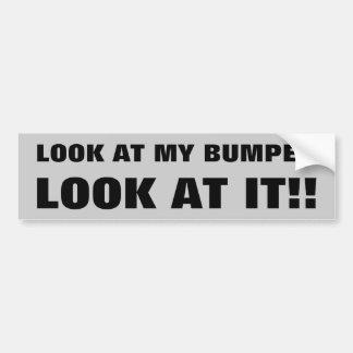 lOOK aT mY bUMPER! Look at it! Bumper Sticker