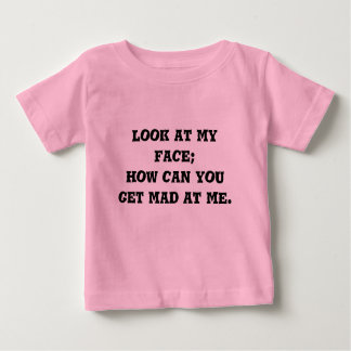 look at my face; how can you get mad at me. baby T-Shirt