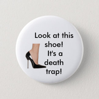 "'look at this shoe! it's a death trap!"" pinback button"