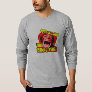 Look at you, you Baby Gorilla! T-Shirt
