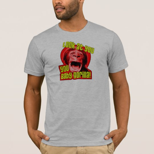 Look at you, you Baby Gorilla! T-Shirt