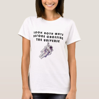 Look Both Ways Before Crossing The Universe T-Shirt
