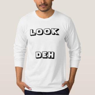 LOOK DEH T-SHIRT